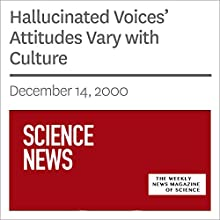 Hallucinated Voices' Attitudes Vary with Culture (       UNABRIDGED) by Society for Science & The Public Narrated by Mark Moran