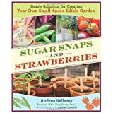 Sugar Snaps and Strawberries: Simple Solutions for Creating Your Own Small-Space Edible Gardenby Andrea Bellamy