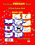 Let's Learn Persian Words (A Farsi Activity Book) Book One (Farsi and English Edition)