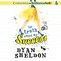 The Truth About My Success Audiobook by Dyan Sheldon Narrated by Tara Sands