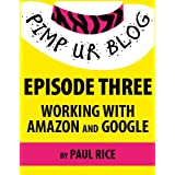 Pimp ur Blog Episode Three: Working with Amazon and Google ~ Paul Rice