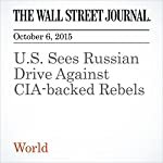 U.S. Sees Russian Drive Against CIA-backed Rebels | Adam Entous