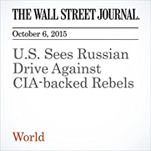 U.S. Sees Russian Drive Against CIA-backed Rebels (       UNABRIDGED) by Adam Entous Narrated by Fleet Cooper