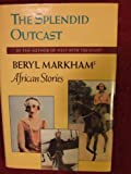 Splendid Outcast: Beryl Markham's African Stories