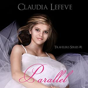 Parallel: Travelers, Book 1 | [Claudia Lefeve]