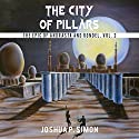 The City of Pillars: The Epic of Andrasta and Rondel, Vol. 2 Audiobook by Joshua P. Simon Narrated by Jeffrey Kafer