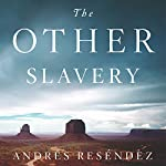 The Other Slavery: The Uncovered Story of Indian Enslavement in America | Andrés Reséndez