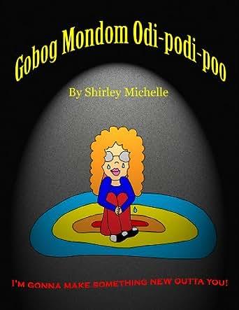 Gobog Mondom Odi-podi-poo - Kindle edition by Shirley Michelle