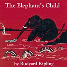 The Elephant's Child (Dramatized) Audiobook by Rudyard Kipling Narrated by Cindy Killavey, Walter Zimmerman, John Chatty