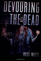 Devouring The Dead: A Zombie Novel