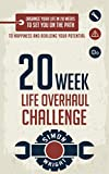 20 Week Life Overhaul Challenge: Organize Your Life In 20 Weeks To Set You On The Path To Happiness And Realizing Your Potential (Challenge Yourself, Challenge ... Wellness Coaching, Happiness Is A Choice)