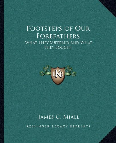 Footsteps of Our Forefathers: What They Suffered and What They Sought