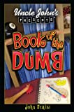 Uncle John's Presents: Book of the Dumb: The Book of the Dumb (Uncle John Presents)