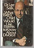img - for What Every Child Would Like Parents to Know About Divorce book / textbook / text book