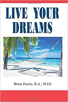 Live Your Dreams: How To Live Your Life Your Way