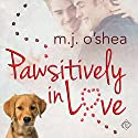 Pawsitively in Love Audiobook by M.J. O'Shea Narrated by Marc Schindler