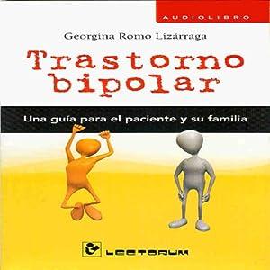 Trastorno Bipolar: Una Guia Para El Paciente y Su Familia (Spanish Edition) | [Georgina Romo]