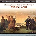 A Primary Source History of the Colony of Maryland Audiobook by Liz Sonneborn Narrated by Eileen Stevens