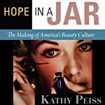 Hope in a Jar: The Making of America's Beauty Culture | Kathy Peiss