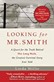 Looking for Mr. Smith: A Quest for the Truth Behind the Long Walk, the Greatest Survival Story Ever Told