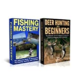 BOX SET #1: Fishing Mastery + Deer Hunting for Beginners (Deer hunting, tracking, bagging, shooting, loading,...
