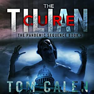 The Tilian Cure: Book Three of The Pandemic Sequence | [Tom Calen]