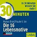 30 Minuten Die 16 Lebensmotive Hörbuch von Markus Brand, Frauke K. Ion Gesprochen von: Gilles Karolyi, Gabi Franke, Gordon Piedesack