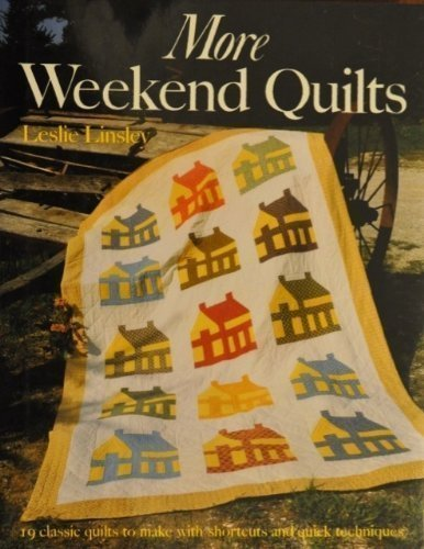 More Weekend Quilts: 19 Classic Quilts to Make With Shortcuts and Quick Techniques (The Weekend Quilt compare prices)