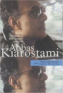 Abbas Kiarostami : Textes, entretiens, filmographie compl�te par Roth