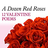 A Dozen Red Roses: 12 Valentines Poems