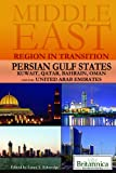 Persian Gulf States: Kuwait, Qatar, Bahrain, Oman, and the United Arab Emirates (Middle East: Region in Transition)