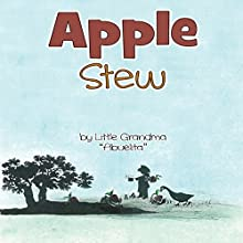 Apple Stew (       UNABRIDGED) by Little Grandma Abuelita Narrated by Little Grandma Abuelita