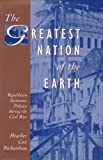 img - for The Greatest Nation of the Earth: Republican Economic Policies during the Civil War (Harvard Historical Studies) by Heather Cox Richardson (1997-06-01) book / textbook / text book