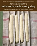 Amazon.com: Peter Reinhart's Artisan Breads Every Day (9781580089982): Peter Reinhart: Books