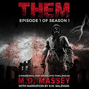 THEM, Season 1, Episode 1 - A Paranormal, Postapocalyptic Zombie Hunting Thrill Ride - M.D. Massey