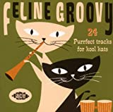 Feline Groovy: 24 Purrfect Tracks for Kool Kats