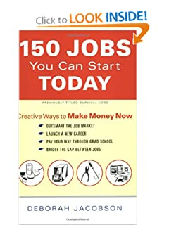 150 Jobs You Can Start Today: Creative Ways to Make Money Now Deborah Jacobson