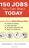 150 Jobs You Can Start Today: Creative Ways to Make Money Now (0767916093) by Deborah Jacobson