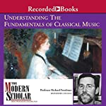 The Modern Scholar: Understanding the Fundamentals of Classical Music | Richard Freedman