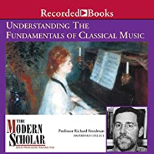 The Modern Scholar: Understanding the Fundamentals of Classical Music Lecture by Richard Freedman Narrated by Richard Freedman