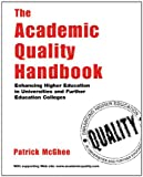 The Academic Quality Handbook: Enhancing Higher Education in Universities and Further Education Colleges Patrick Mcghee
