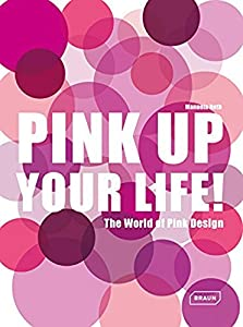 Pink Up Your Life!: The World of Pink Design from Braun