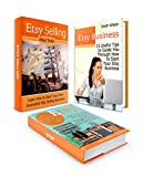 Etsy Box Set: 15 Useful Tips on How to Start Your Own Successful Etsy Business and How to Sell on Etsy Using the Strategies Given to Make Money Easily     (Etsy Box Set, etsy business, make money)