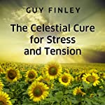 The Celestial Cure for Stress and Tension | Guy Finley
