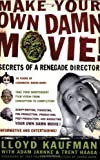 Make Your Own Damn Movie!: Secrets of a Renegade Director (0312288646) by Kaufman, Lloyd