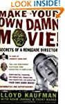 Make Your Own Damn Movie!: Secrets of...