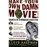 Make Your Own Damn Movie!: Secrets of a Renegade Director ~ Lloyd Kaufman
