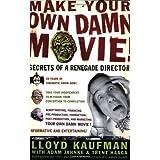 Make Your Own Damn Movie!: Secrets of a Renegade Director ~ Lloyd Kaufman