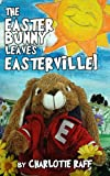 The Easter Bunny Leaves Easterville (Adventures in Easterville)