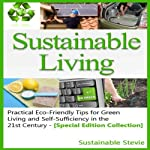 Sustainable Living: Practical Eco-Friendly Tips for Green Living and Self-Sufficiency in the 21st Century |  Sustainable Stevie